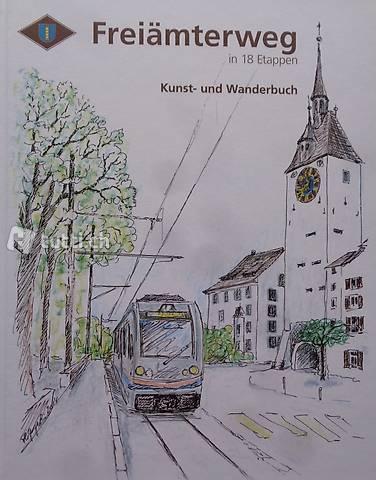 Gugerli, Freiämterweg in 18 Etappen - Kunst und Wanderbuch